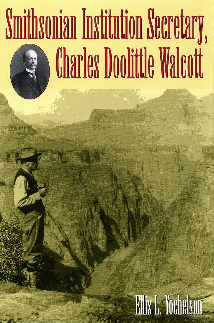 子音ジャンク重要なSmithsonian Institution Secretary, Charles Doolittle Walcott (English Edition)