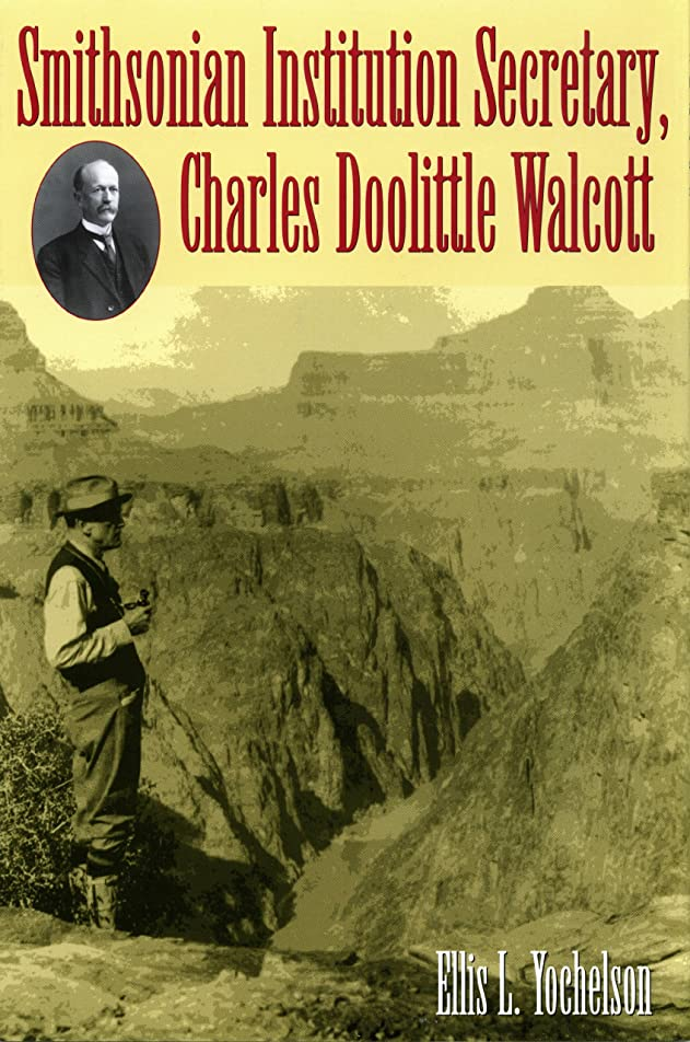 麻酔薬同情的サンダーSmithsonian Institution Secretary, Charles Doolittle Walcott (English Edition)