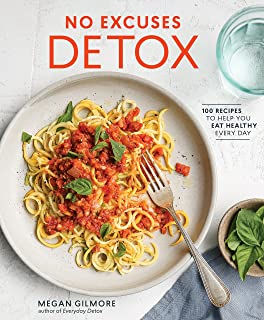 No Excuses Detox: 100 Recipes to Help You Eat Healthy Every Day [A Cookbook]
