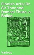 Finnish Arts; Or, Sir Thor and Damsel Thure, a Ballad (English Edition)