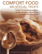 Comfort Food: 400 Special Treats: Indulgent home-cooked recipes to gladden the heart and soothe the soul, with 1400 photographs