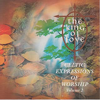 The King of Love: Celtic Expressions of Worship, Vol, 2