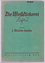 Die Weißstickerei. Heft I. Loch- und Hochstickerei. Ausschnittstickerei.