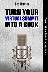 Turn Your Virtual Summit Into A Book: The Entrepreneur's Guide to Quickly Creating a Book From Your Virtual Summit Even If You Have Never Published Before (Youru.tv Virtual Summit Success Series 2) Kindle Edition