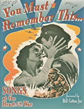 You Must Remember This: Songs at the Heart of the War