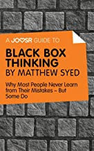 A Joosr Guide to… Black Box Thinking by Matthew Syed: Why Most People Never Learn from Their Mistakes—But Some Do