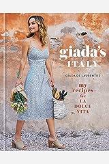 Giada's Italy: My Recipes for La Dolce Vita: A Cookbook Kindle Edition