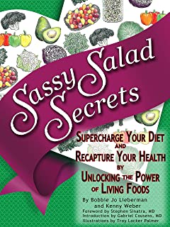 Sassy Salad Secrets: Supercharge Your Diet and Recapture Your Health by Unlocking the Power of Living Foods
