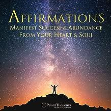 Affirmations: Manifest Success & Abundance from Your Heart & Soul