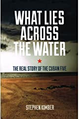 What Lies Across the Water: The Real Story of the Cuban Five Kindle Edition