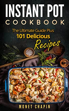 Instant Pot Cookbook: The Ultimate Guide Plus 101 Delicious Recipes (English Edition)