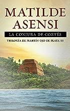 La Conjura de Cortés: Trilogía Martín Ojo de Plata III