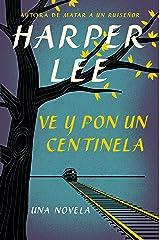 Ve y pon un centinela (Go Set a Watchman - Spanish Edition) Kindle Edition