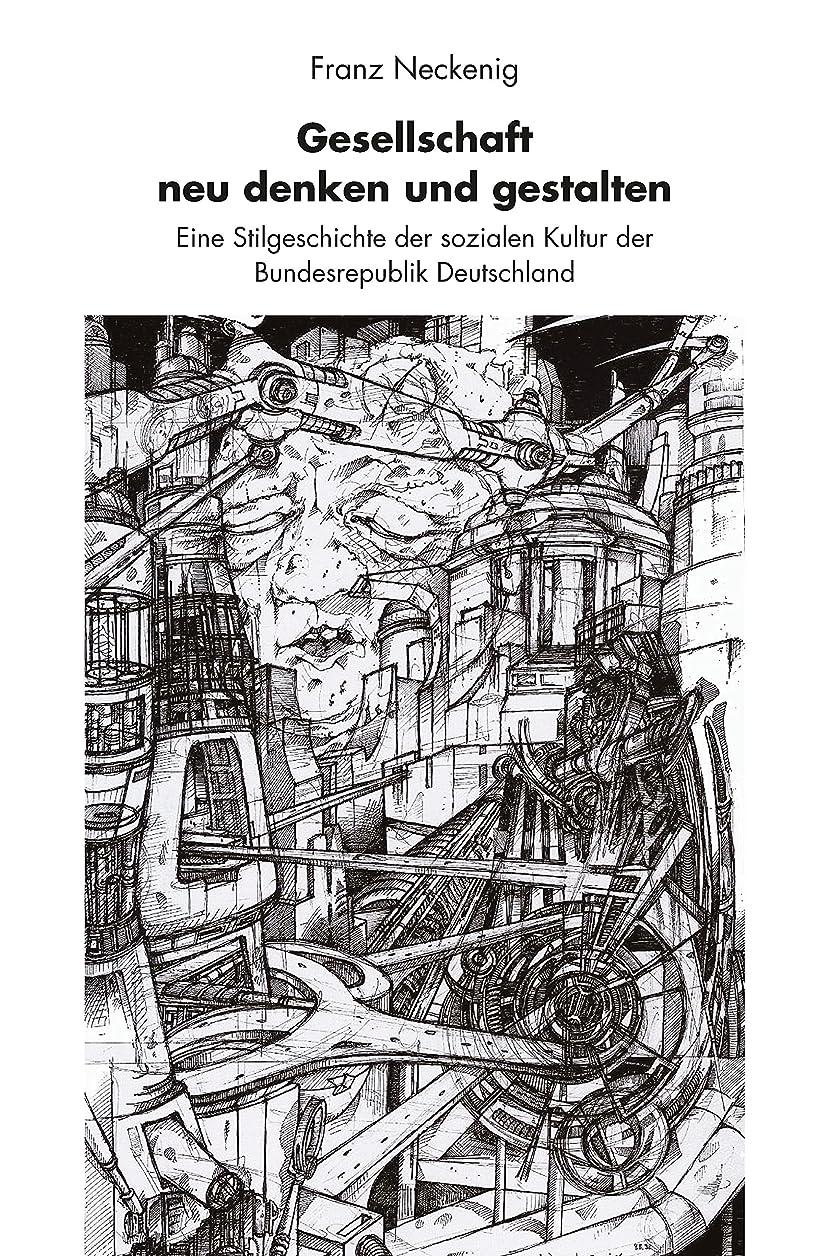 ハチ固めるロケットGesellschaft neu denken und gestalten: Eine Stilgeschichte der sozialen Kultur der Bundesrepublik Deutschland (German Edition)