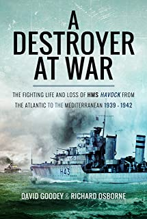 A Destroyer at War: The Fighting Life and Loss of HMS Havock from the Atlantic to the Mediterranean 1939–42