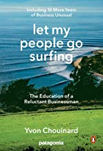 [Yvon Chouinard] Let My People Go Surfing_ The Education of a Reluctant Businessman_Including 10 More Years of Business Unusual - SoftCover
