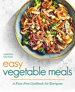 Easy Vegetable Meals: A Fuss-Free Cookbook for Everyone