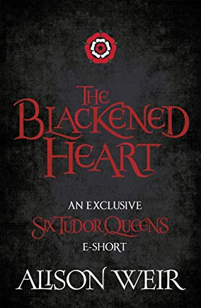 The Blackened Heart: The reign of Henry's first queen is over. Long Live the Queen. (English Edition)