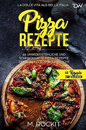 Pizza Rezepte, 66 unwiderstehliche und schmackhafte Pizza Rezepte. La Dolce Vita aus Bella Italia. Einfach und schnell gekocht.: 66 Rezepte zum Verlieben. (German Edition)