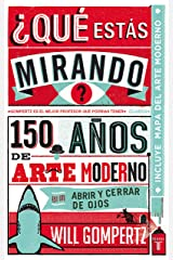 ¿Qué estás mirando? 150 años de arte moderno en un abrir y cerrar de ojos (Spanish Edition) eBook Kindle
