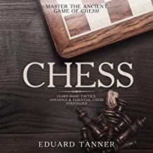 Chess: Master the Ancient Game of Chess!: Learn Basic Tactics, Openings & Essential Chess Strategies