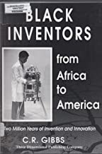Black Inventors : From Africa to America: Two Million Years of Invention and Innovation