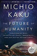 The Future of Humanity: Terraforming Mars, Interstellar Travel, Immortality, and Our Destiny Beyond Earth (Random House La...