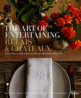 The Art of Entertaining Relais & Châteaux: Menus, Flowers, Table Settings, and More for Memorable Celebrations