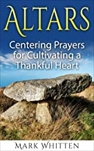Altars: Centering Prayers for Cultivating a Thankful Heart (Centering Prayer Series Book 2)