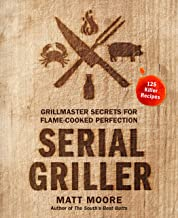 Serial Griller: Grillmaster Secrets for Flame-Cooked Perfection PDF