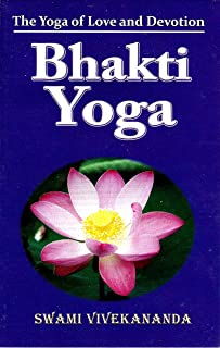 Bhakti-Yoga: The Yoga of Love and Devotion