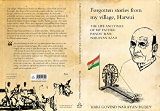 Forgotten stories from my village, Harwai: The life and times of my father Pandit Ram Narayan Azad