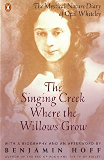 The Singing Creek Where the Willows Grow: The Mystical Nature Diary of Opal Whiteley