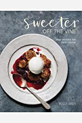 Sweeter off the Vine: Fruit Desserts for Every Season [A Cookbook] Kindle Edition