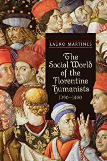 The Social World of the Florentine Humanists, 1390-1460 (RSART: Renaissance Society of America Reprint Text Series Book 17)