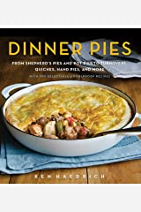 Dinner Pies: From Shepherd's Pies and Pot Pies to Tarts, Turnovers, Quiches, Hand Pies, and More, with 100 Delectable and Foolproof Recipes Kindle Edition