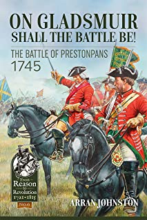 On Gladsmuir Shall the Battle Be!: The Battle of Prestonpans 1745 (From Reason to Revolution)