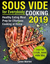 Sous Vide for Everybody Cookbook 2019: Healthy Eating Meal Prep for Effortless Cooking at Home (sous vide better home cooking)