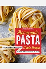 Homemade Pasta Made Simple: A Pasta Cookbook with Easy Recipes & Lessons to Make Fresh Pasta Any Night Kindle Edition
