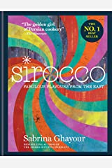 Sirocco: Fabulous Flavours from the East: The 2nd book from the bestselling author of Persiana, Feasts, Bazaar and Simply Kindle Edition