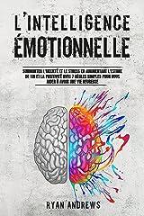 L'Intelligence Émotionnelle: Surmonter l'Anxiété et le Stress en Augmentant l'Estime de Soi et la Positivité Avec 7 Règles Simples Pour Vous Aider à Avoir une Vie Heureuse Format Kindle
