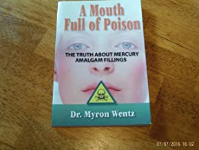A Mouth Full of Poison: The Truth about Mercury Amalgam Fillings