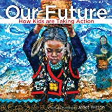 Our Future: How Kids Are Taking Action (How Kids Are Making a Difference)