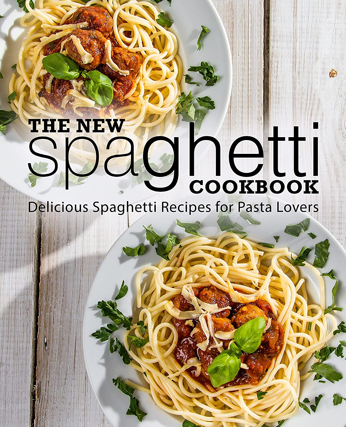 寄付する残りお金ゴムThe New Spaghetti Cookbook: Delicious Spaghetti Recipes for Pasta Lovers (English Edition)