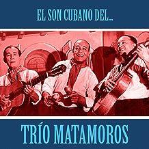 El Son Cubano del Trío Matamoros (Remastered)