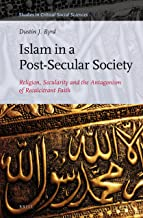 Islam in a Post-secular Society: Religion, Secularity and the Antagonism of Recalcitrant Faith (Studies in Critical Social Sciences)