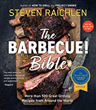 The Barbecue! Bible: More than 500 Great Grilling Recipes from Around the World (Steven Raichlen Barbecue Bible Cookbooks)