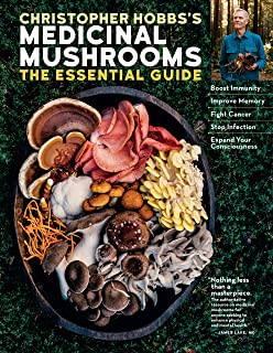 Christopher Hobbs's Medicinal Mushrooms: The Essential Guide: Boost Immunity, Improve Memory, Fight Cancer, Stop Infection...