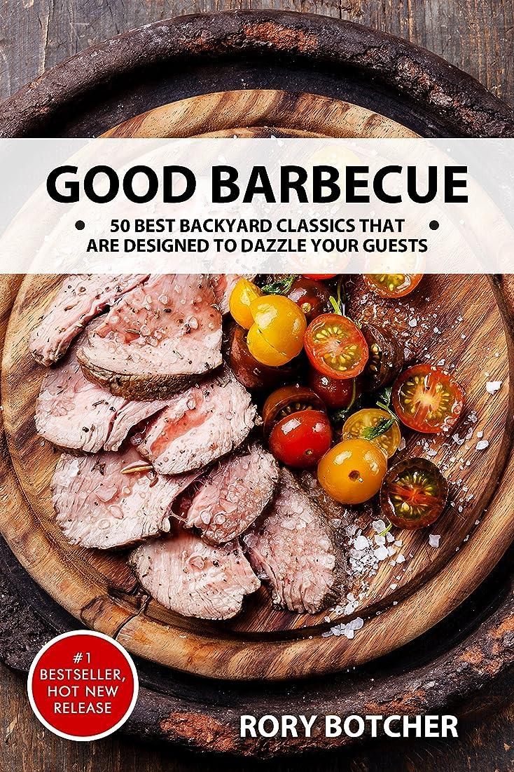 裕福なレーニン主義カメラGood Barbecue: 50 Best Backyard Classics That Are Designed To Dazzle Your Guests (Rory's Meat Kitchen) (English Edition)
