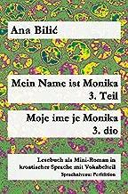 Mein Name ist Monika - 3. Teil / Moje ime je Monika - 3. dio: Lesebuch als Mini-Roman in kroatischer Sprache mit Vokabelteil (German Edition)